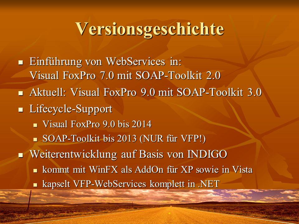 Versionsgeschichte Einführung von WebServices in: Visual FoxPro 7.0 mit SOAP-Toolkit 2.0. Aktuell: Visual FoxPro 9.0 mit SOAP-Toolkit 3.0.