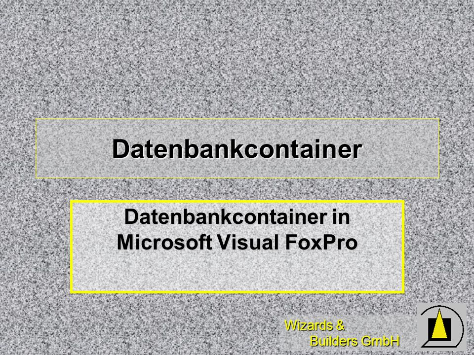 Datenbankcontainer in Microsoft Visual FoxPro