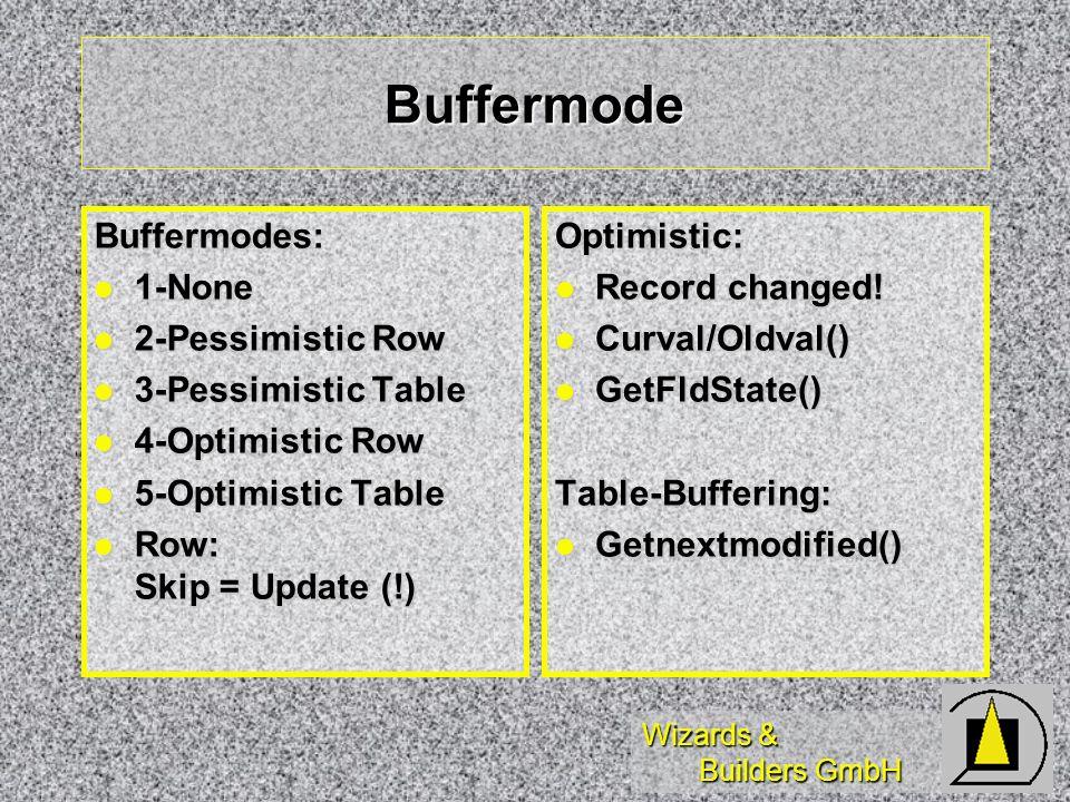 Buffermode Buffermodes: 1-None 2-Pessimistic Row 3-Pessimistic Table