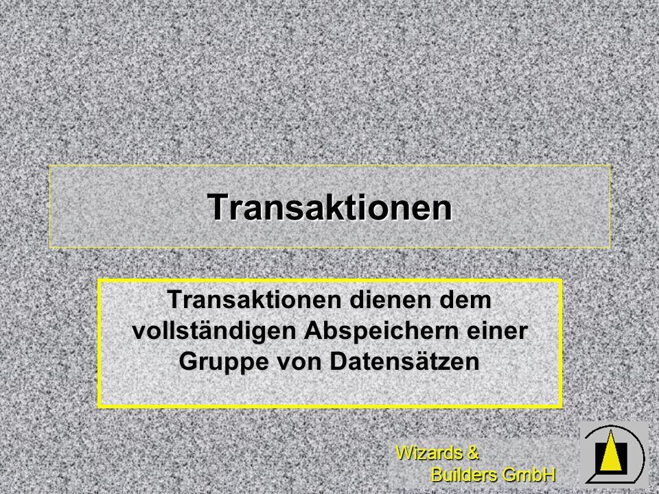 Transaktionen Transaktionen dienen dem vollständigen Abspeichern einer Gruppe von Datensätzen