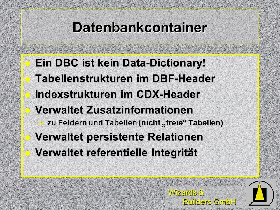 Datenbankcontainer Ein DBC ist kein Data-Dictionary!