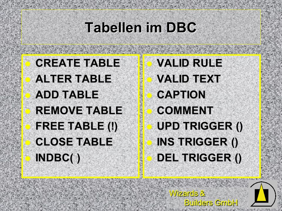 Tabellen im DBC CREATE TABLE ALTER TABLE ADD TABLE REMOVE TABLE