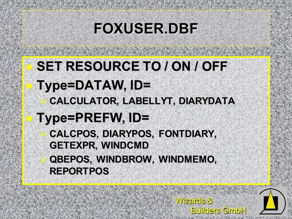 FOXUSER.DBF SET RESOURCE TO / ON / OFF Type=DATAW, ID= Type=PREFW, ID=