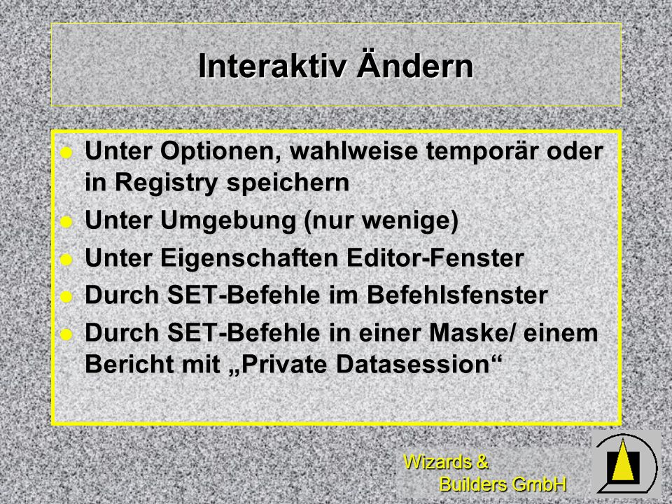 Interaktiv Ändern Unter Optionen, wahlweise temporär oder in Registry speichern. Unter Umgebung (nur wenige)