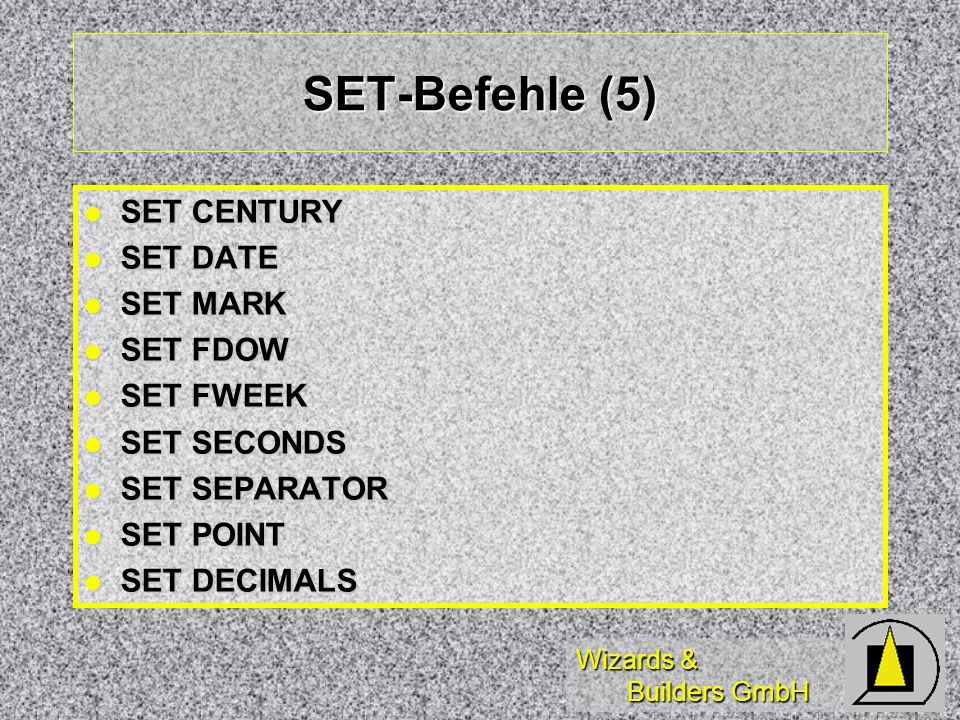 SET-Befehle (5) SET CENTURY SET DATE SET MARK SET FDOW SET FWEEK