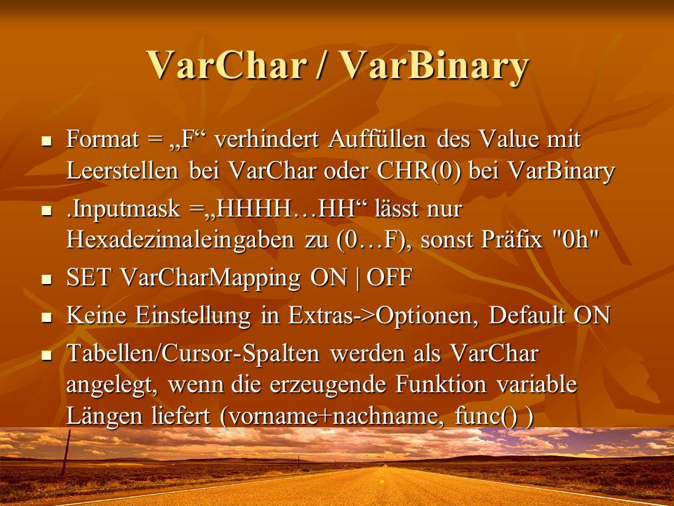 """VarChar / VarBinary Format = """"F verhindert Auffüllen des Value mit Leerstellen bei VarChar oder CHR(0) bei VarBinary."""
