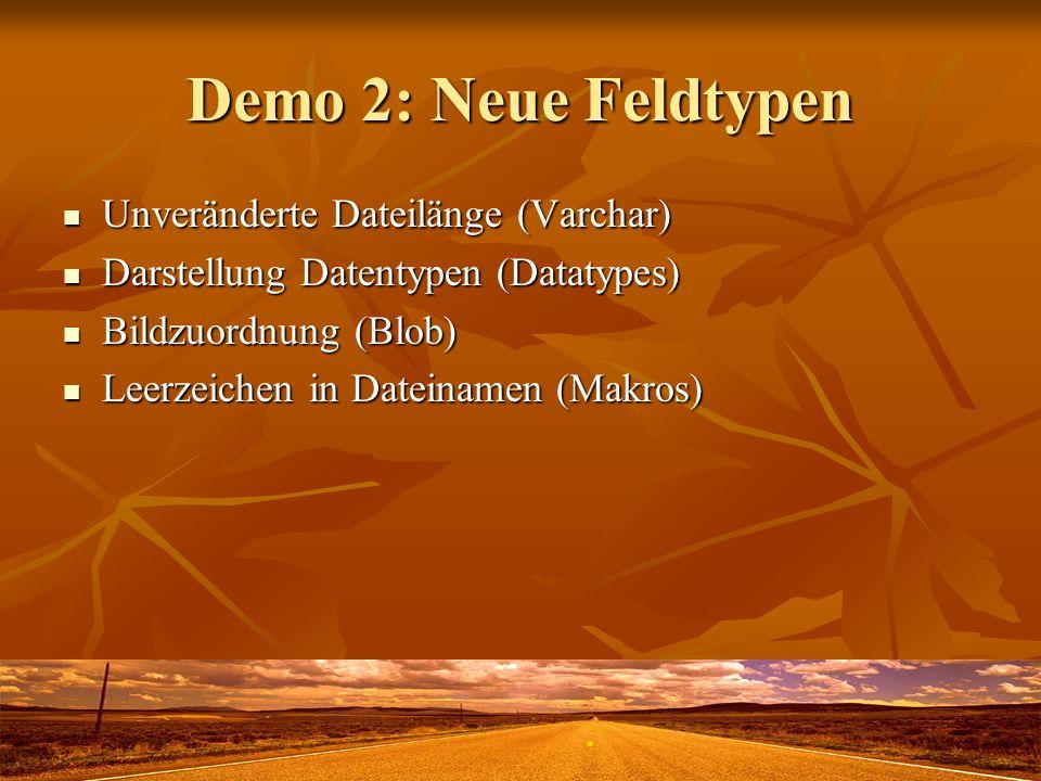 Demo 2: Neue Feldtypen Unveränderte Dateilänge (Varchar)
