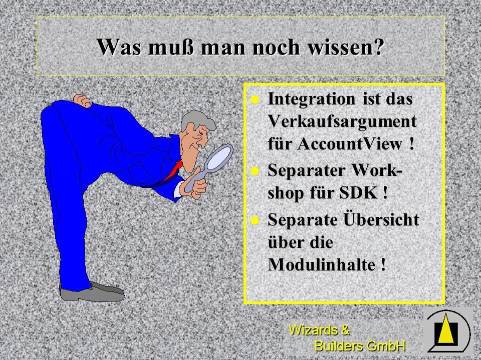 Was muß man noch wissen Integration ist das Verkaufsargument für AccountView ! Separater Work-shop für SDK !