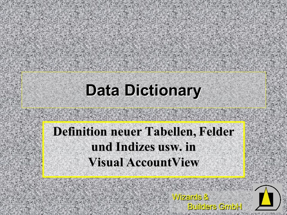 Data Dictionary Definition neuer Tabellen, Felder und Indizes usw. in Visual AccountView