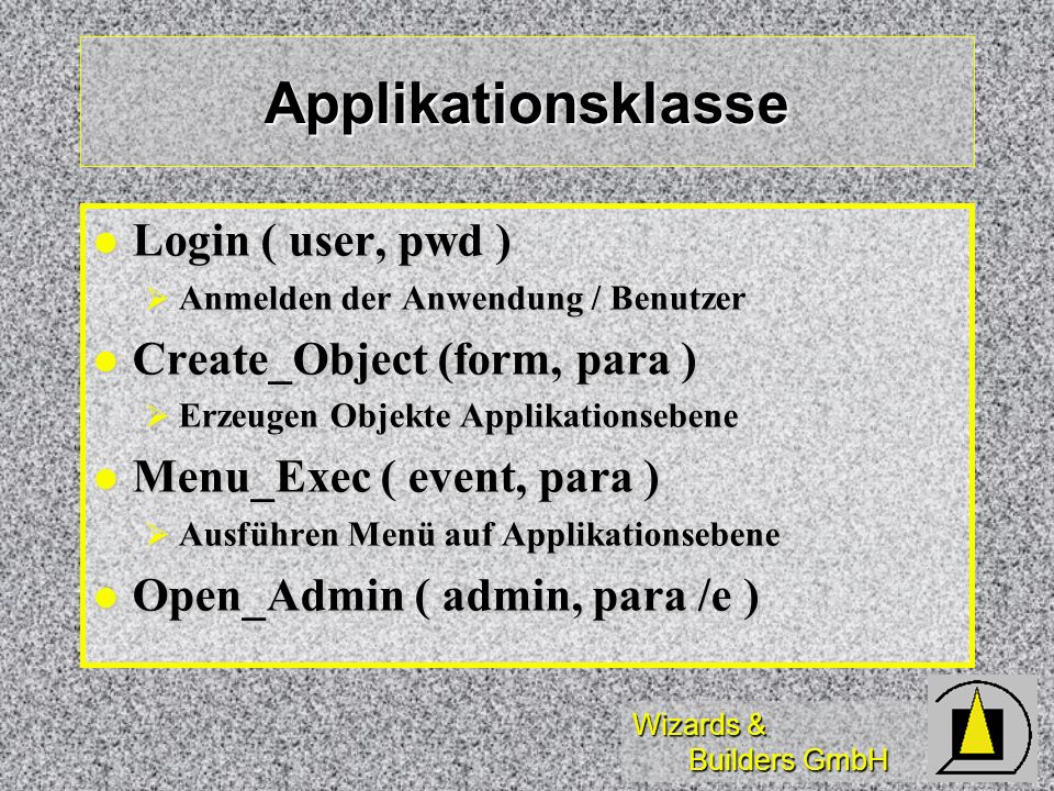 Applikationsklasse Login ( user, pwd ) Create_Object (form, para )