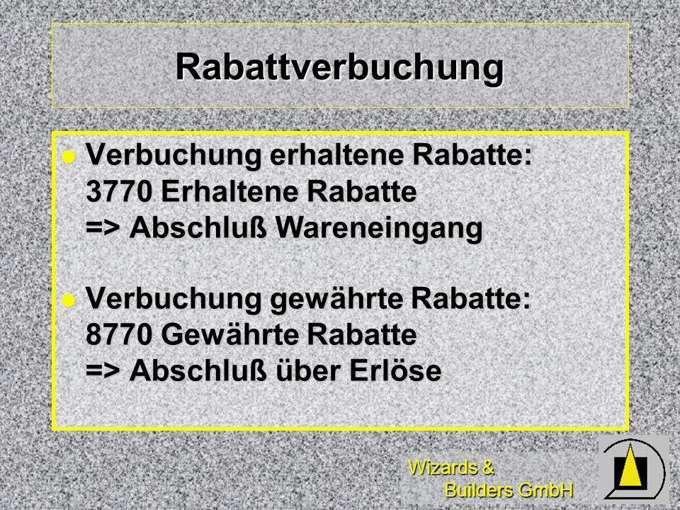 Rabattverbuchung Verbuchung erhaltene Rabatte: 3770 Erhaltene Rabatte => Abschluß Wareneingang.