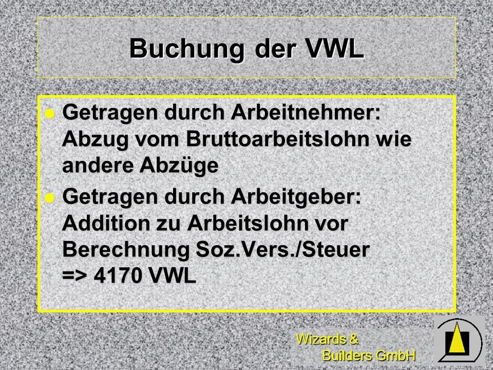 Buchung der VWL Getragen durch Arbeitnehmer: Abzug vom Bruttoarbeitslohn wie andere Abzüge.