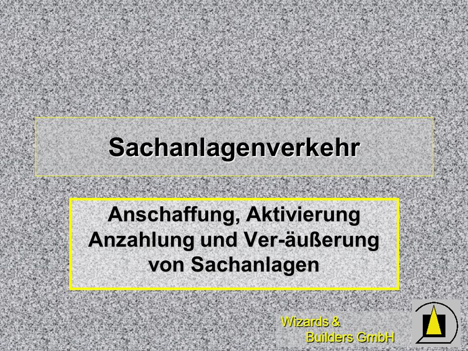Anschaffung, Aktivierung Anzahlung und Ver-äußerung von Sachanlagen