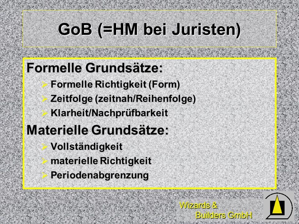 GoB (=HM bei Juristen) Formelle Grundsätze: Materielle Grundsätze: