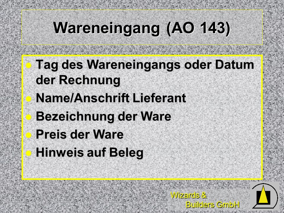 Wareneingang (AO 143) Tag des Wareneingangs oder Datum der Rechnung