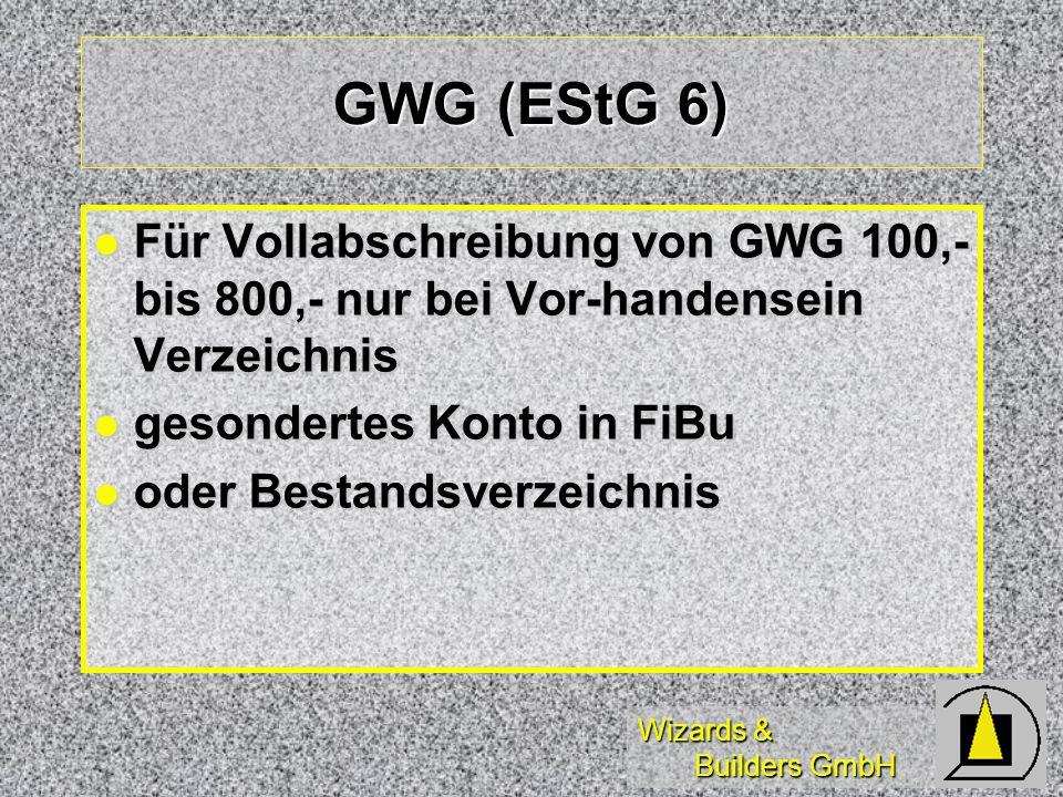 GWG (EStG 6) Für Vollabschreibung von GWG 100,- bis 800,- nur bei Vor-handensein Verzeichnis. gesondertes Konto in FiBu.