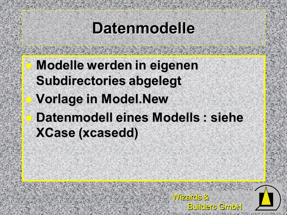 Datenmodelle Modelle werden in eigenen Subdirectories abgelegt