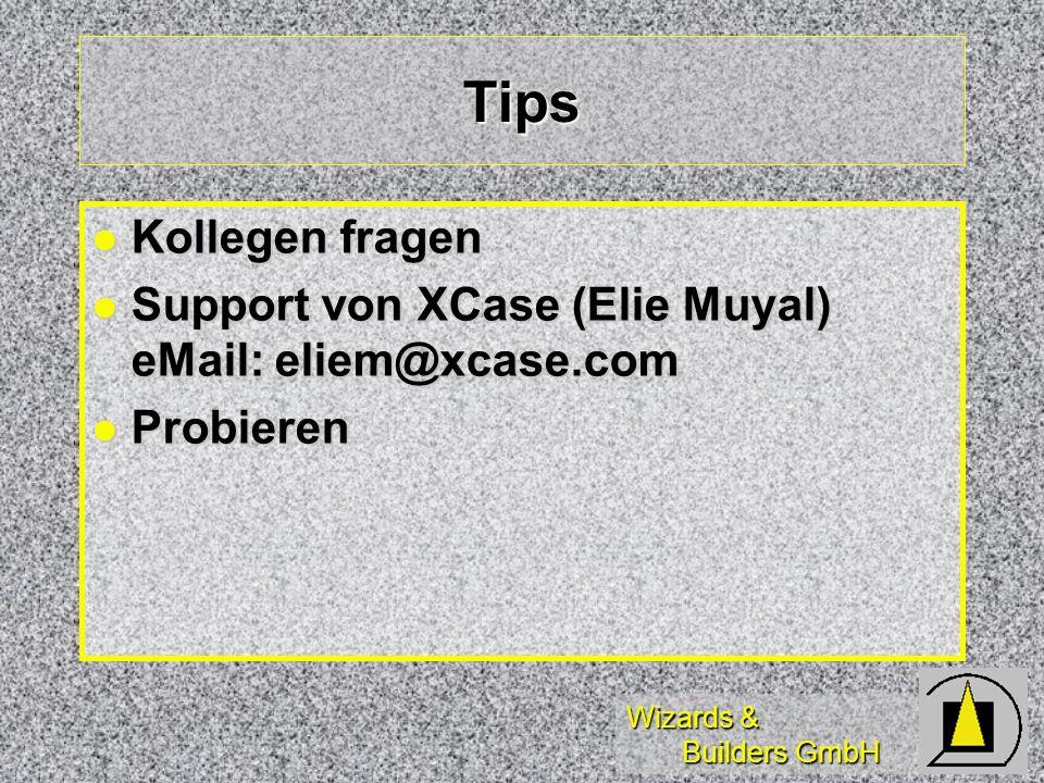 Tips Kollegen fragen Support von XCase (Elie Muyal) eMail: eliem@xcase.com Probieren