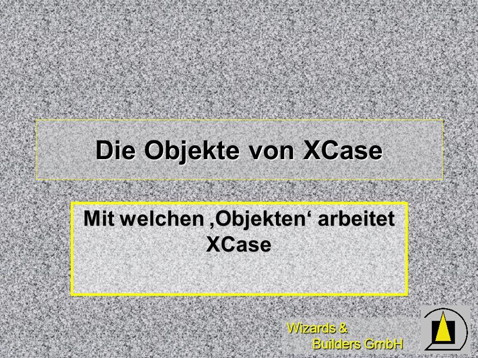 Mit welchen 'Objekten' arbeitet XCase