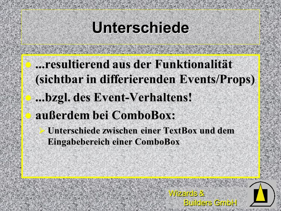 Unterschiede ...resultierend aus der Funktionalität (sichtbar in differierenden Events/Props) ...bzgl. des Event-Verhaltens!