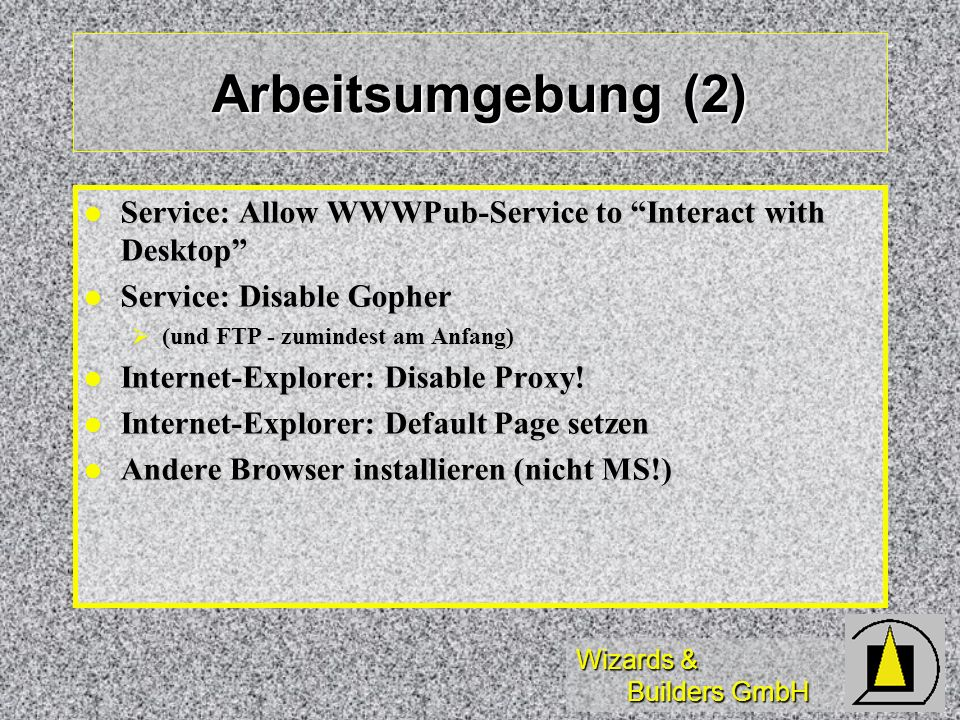 Arbeitsumgebung (2) Service: Allow WWWPub-Service to Interact with Desktop Service: Disable Gopher.