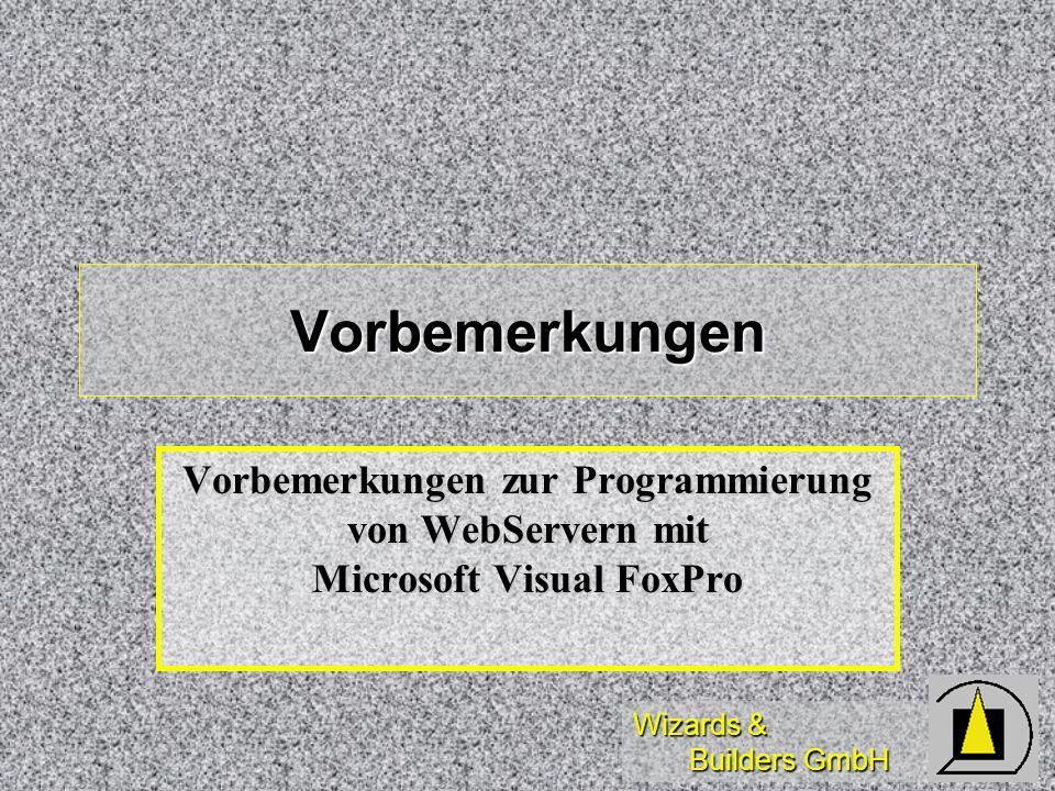Vorbemerkungen Vorbemerkungen zur Programmierung von WebServern mit Microsoft Visual FoxPro