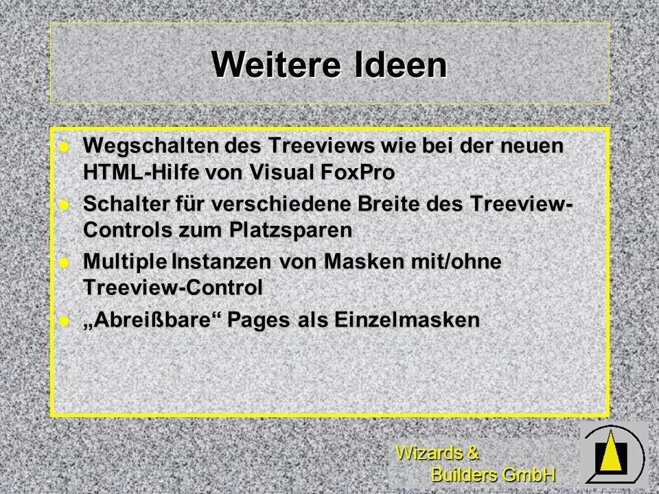 Weitere Ideen Wegschalten des Treeviews wie bei der neuen HTML-Hilfe von Visual FoxPro.