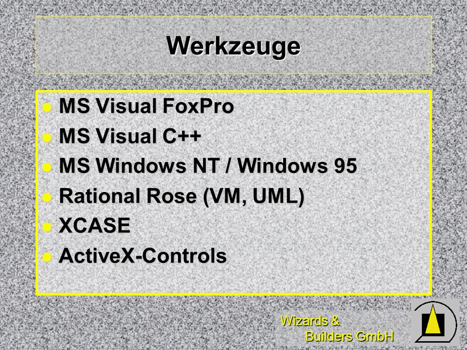 Werkzeuge MS Visual FoxPro MS Visual C++ MS Windows NT / Windows 95