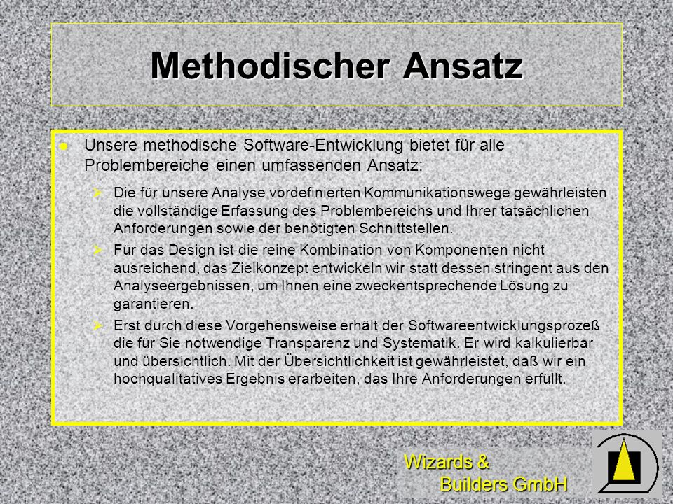 Methodischer Ansatz Unsere methodische Software-Entwicklung bietet für alle Problembereiche einen umfassenden Ansatz: