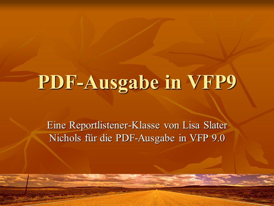 PDF-Ausgabe in VFP9 Eine Reportlistener-Klasse von Lisa Slater Nichols für die PDF-Ausgabe in VFP 9.0.
