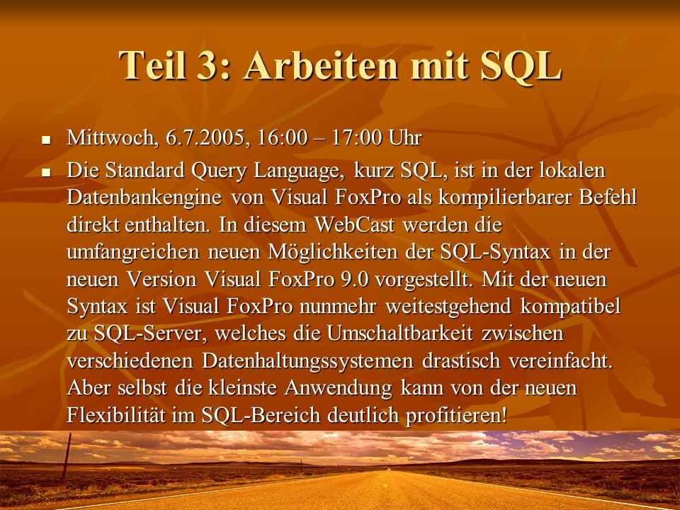 Teil 3: Arbeiten mit SQL Mittwoch, 6.7.2005, 16:00 – 17:00 Uhr