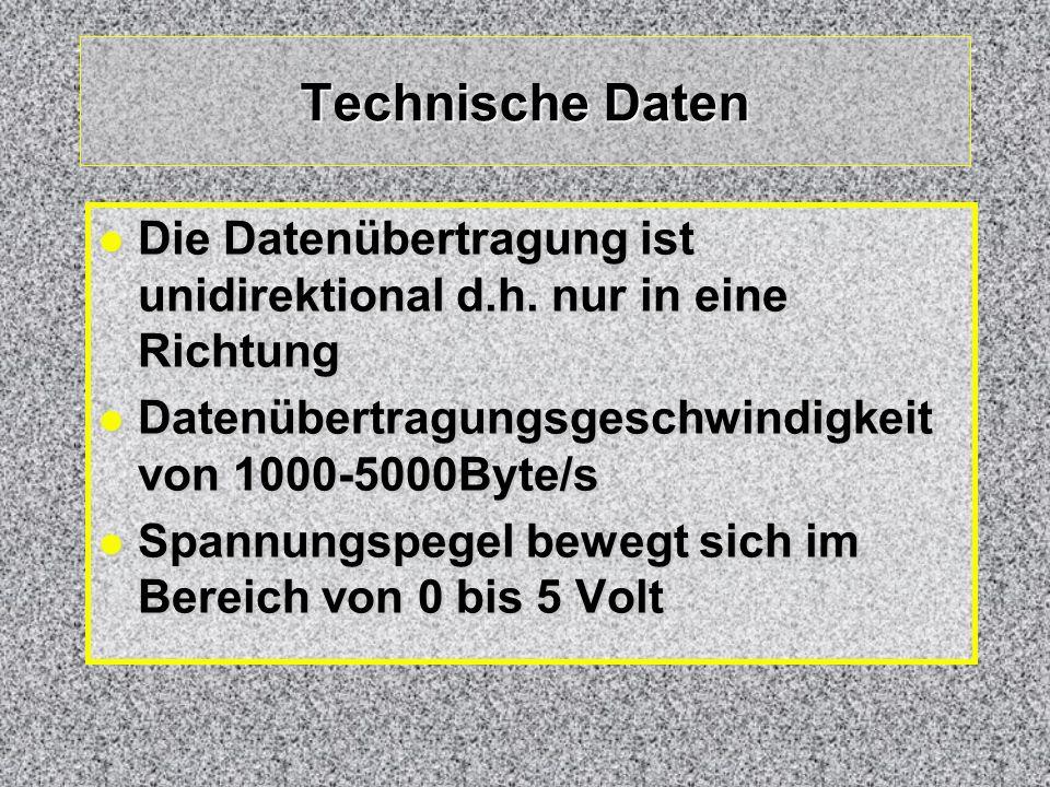 Technische Daten Die Datenübertragung ist unidirektional d.h. nur in eine Richtung. Datenübertragungsgeschwindigkeit von 1000-5000Byte/s.