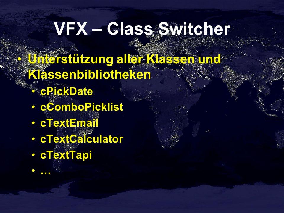VFX – Class Switcher Unterstützung aller Klassen und Klassenbibliotheken. cPickDate. cComboPicklist.
