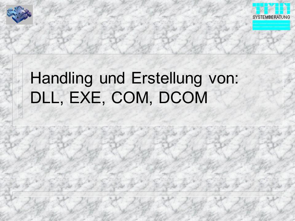 Handling und Erstellung von: DLL, EXE, COM, DCOM