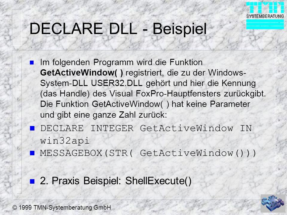 DECLARE DLL - Beispiel DECLARE INTEGER GetActiveWindow IN win32api