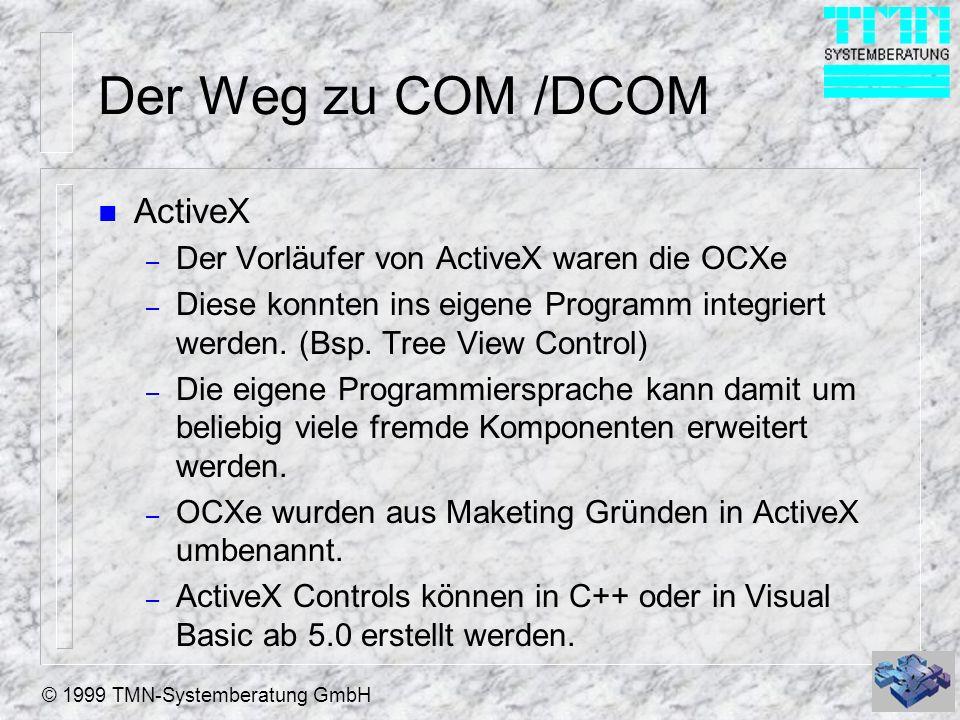 Der Weg zu COM /DCOM ActiveX Der Vorläufer von ActiveX waren die OCXe