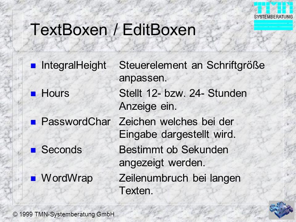 TextBoxen / EditBoxen IntegralHeight Steuerelement an Schriftgröße anpassen. Hours Stellt 12- bzw. 24- Stunden Anzeige ein.