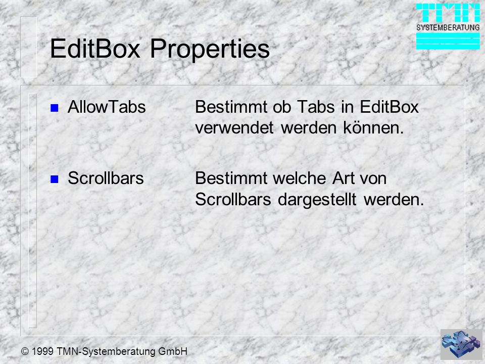 EditBox Properties AllowTabs Bestimmt ob Tabs in EditBox verwendet werden können.