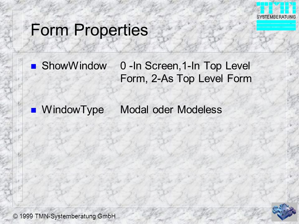 Form Properties ShowWindow 0 -In Screen,1-In Top Level Form, 2-As Top Level Form.