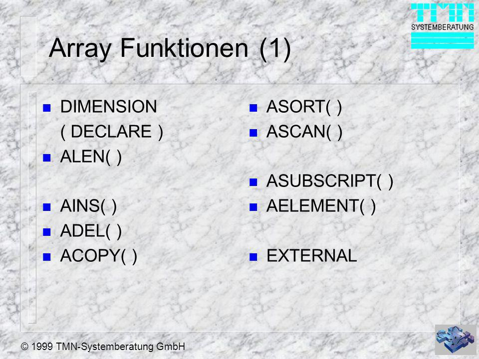 Array Funktionen (1) DIMENSION ( DECLARE ) ALEN( ) AINS( ) ADEL( )