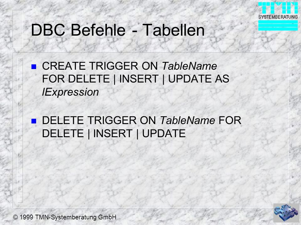 DBC Befehle - Tabellen CREATE TRIGGER ON TableName FOR DELETE | INSERT | UPDATE AS lExpression.