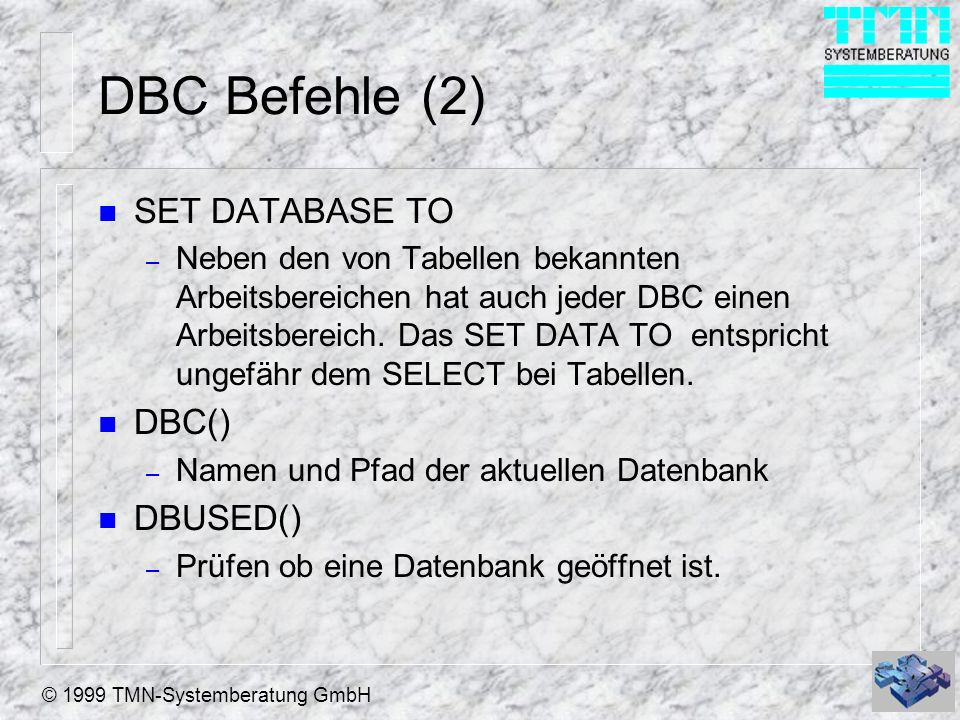 DBC Befehle (2) SET DATABASE TO DBC() DBUSED()