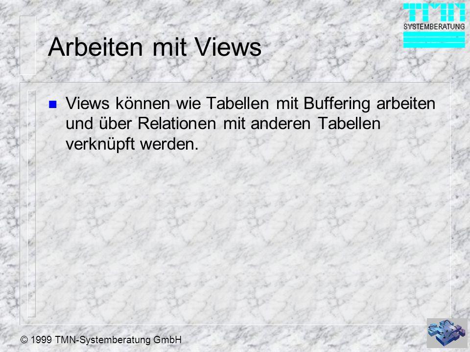 Arbeiten mit Views Views können wie Tabellen mit Buffering arbeiten und über Relationen mit anderen Tabellen verknüpft werden.