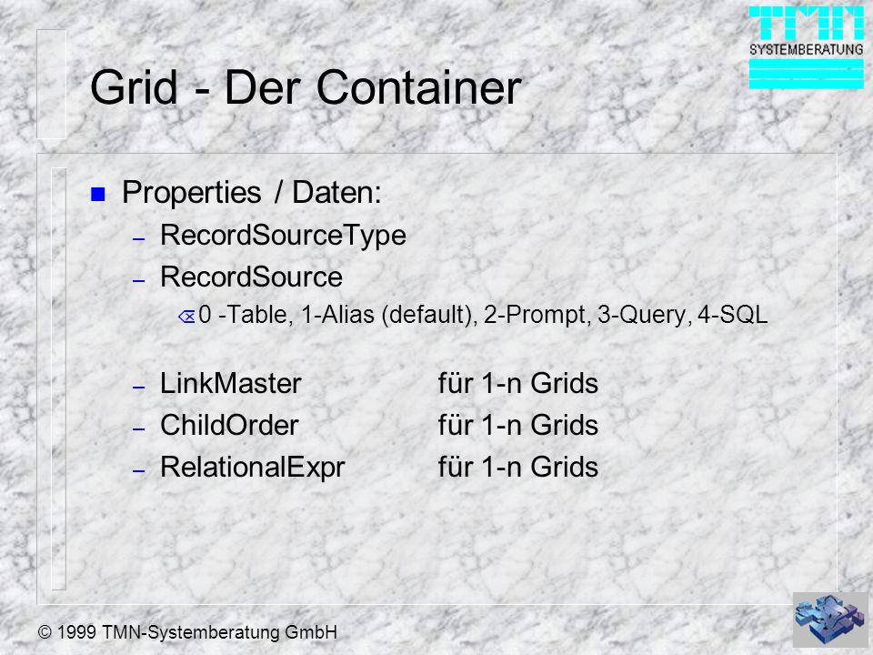 Grid - Der Container Properties / Daten: RecordSourceType RecordSource