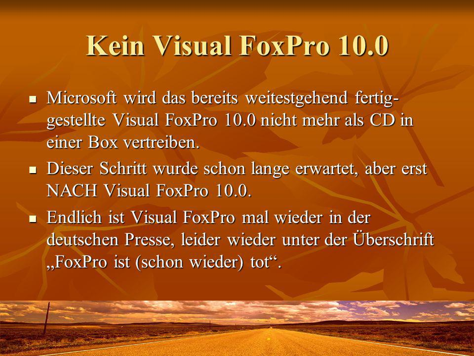 Kein Visual FoxPro 10.0 Microsoft wird das bereits weitestgehend fertig-gestellte Visual FoxPro 10.0 nicht mehr als CD in einer Box vertreiben.