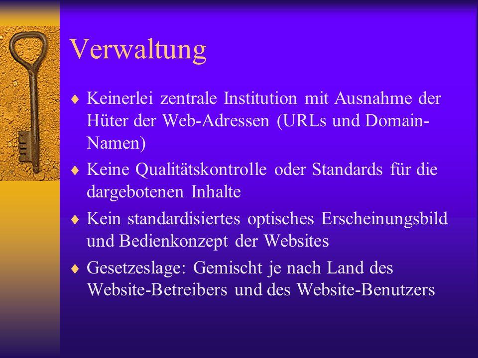 Verwaltung Keinerlei zentrale Institution mit Ausnahme der Hüter der Web-Adressen (URLs und Domain-Namen)