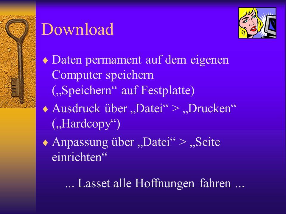 """Download Daten permament auf dem eigenen Computer speichern (""""Speichern auf Festplatte) Ausdruck über """"Datei > """"Drucken (""""Hardcopy )"""