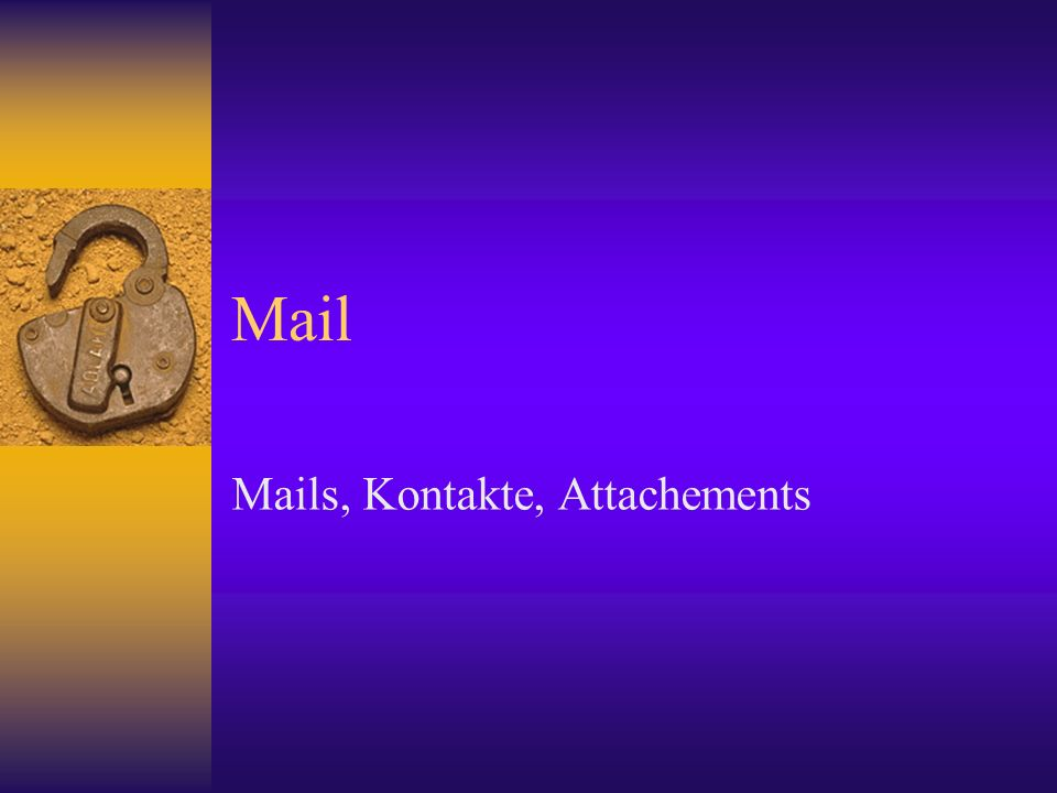 Mails, Kontakte, Attachements
