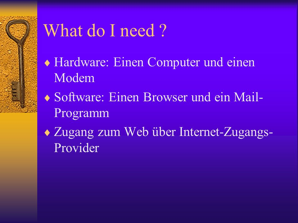 What do I need Hardware: Einen Computer und einen Modem