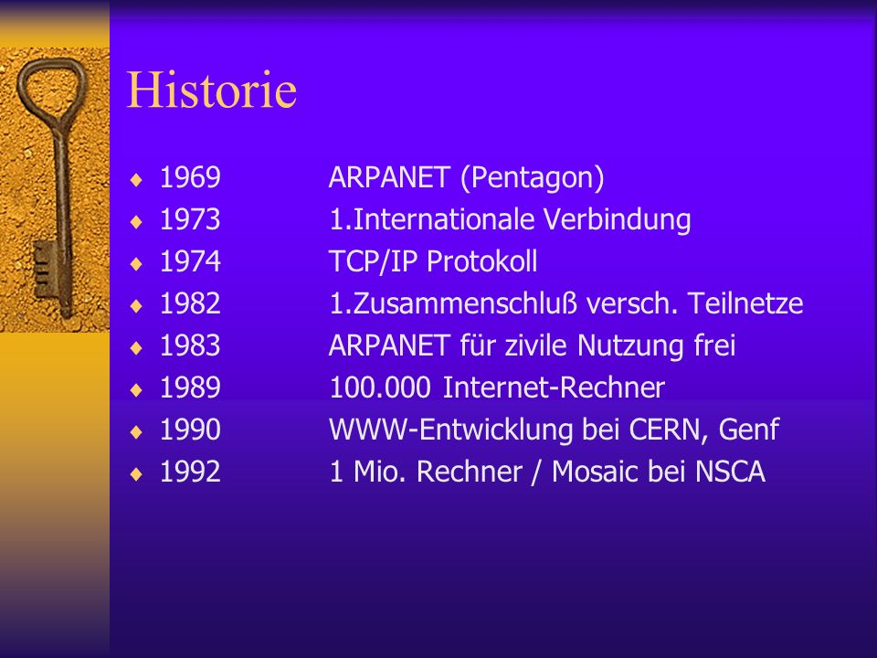 Historie 1969 ARPANET (Pentagon) 1973 1.Internationale Verbindung